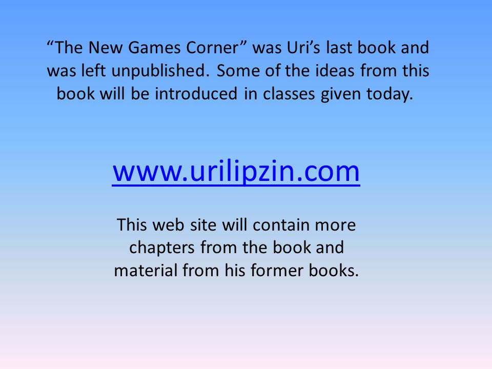 The New Games Corner was Uri's last book and was left unpublished.