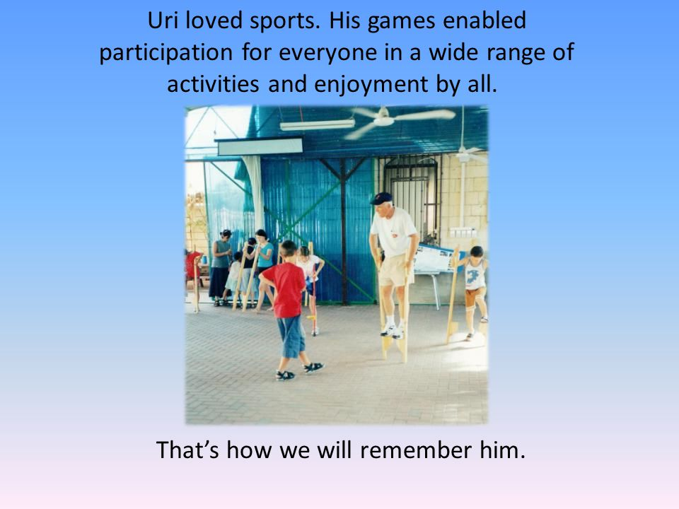 That's how we will remember him. Uri loved sports.