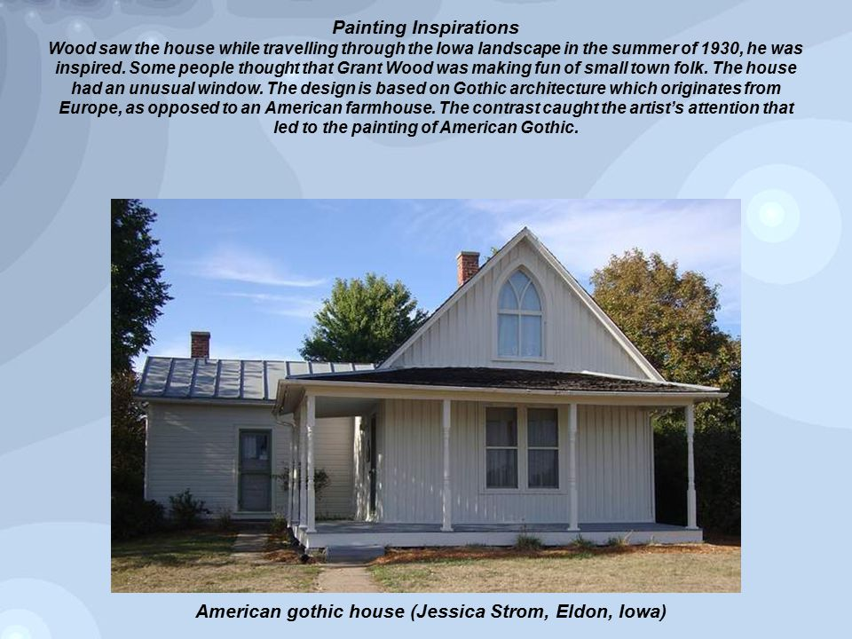 Painting Inspirations Wood saw the house while travelling through the Iowa landscape in the summer of 1930, he was inspired.