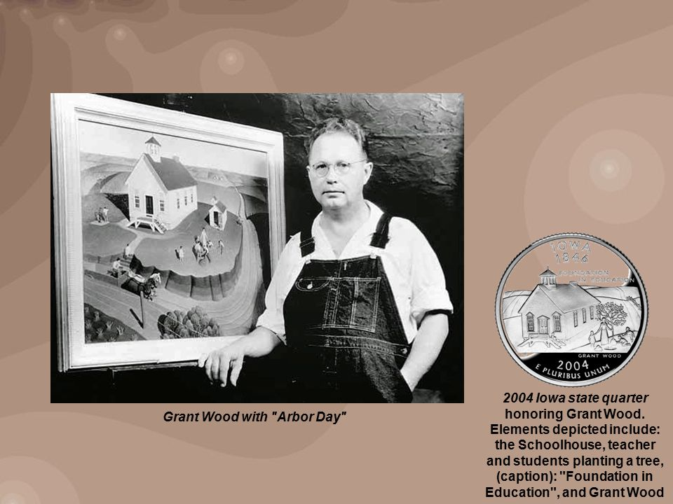Grant Wood with Arbor Day 2004 Iowa state quarter honoring Grant Wood.
