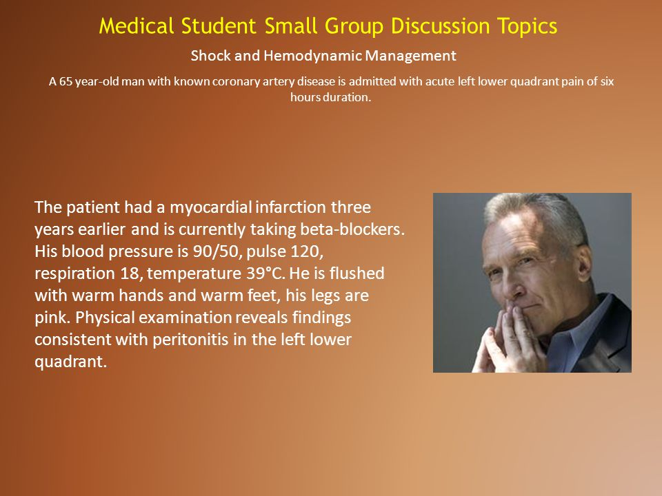 Medical Student Small Group Discussion Topics Shock and Hemodynamic Management The patient had a myocardial infarction three years earlier and is curr