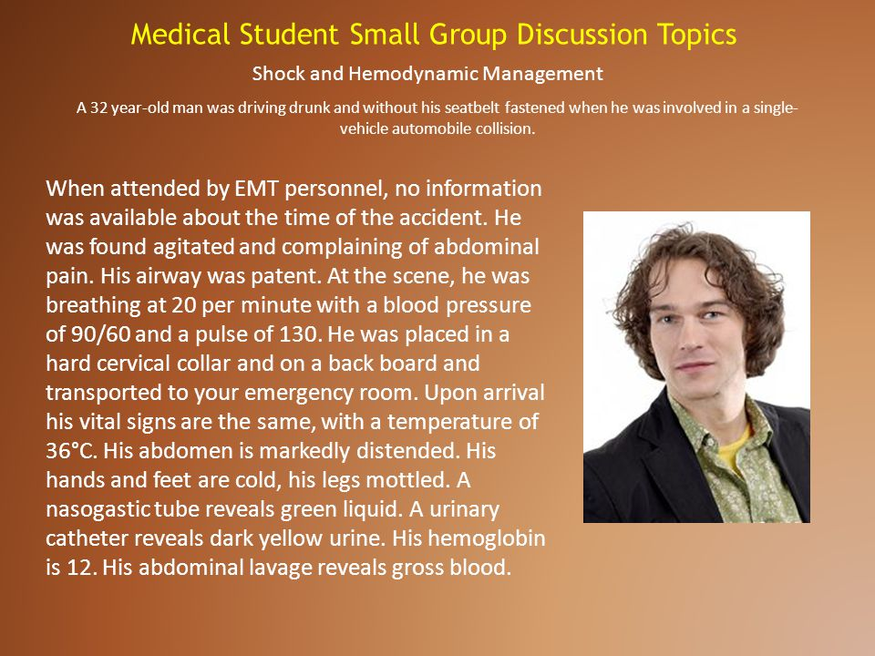 Medical Student Small Group Discussion Topics Shock and Hemodynamic Management When attended by EMT personnel, no information was available about the