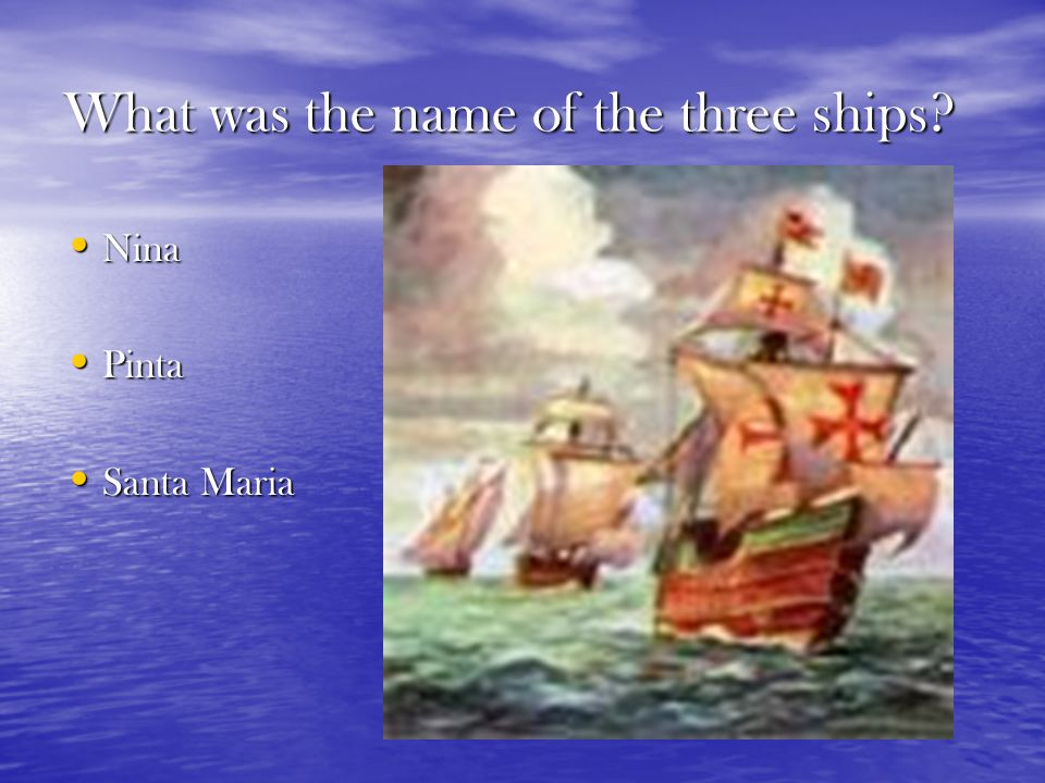 What was the name of the three ships Nina Nina Pinta Pinta Santa Maria Santa Maria