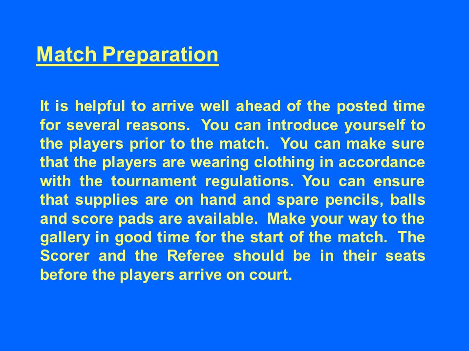 Match Preparation It is helpful to arrive well ahead of the posted time for several reasons.