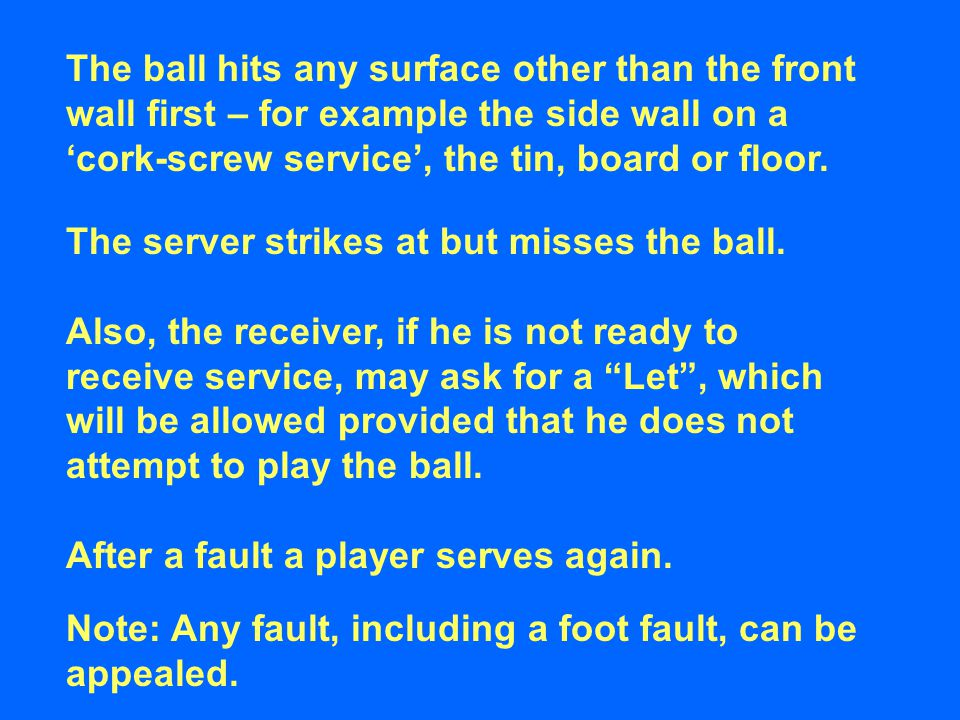 """The server strikes at but misses the ball. Also, the receiver, if he is not ready to receive service, may ask for a """"Let"""", which will be allowed provi"""