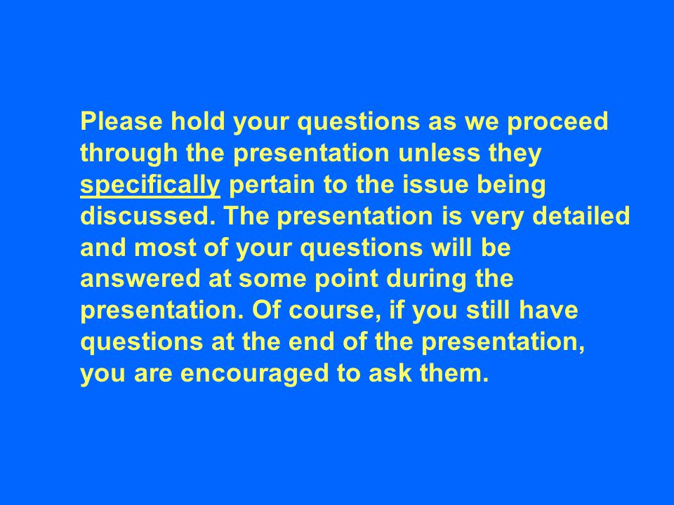 Please hold your questions as we proceed through the presentation unless they specifically pertain to the issue being discussed.