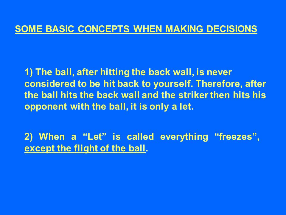 SOME BASIC CONCEPTS WHEN MAKING DECISIONS 1) The ball, after hitting the back wall, is never considered to be hit back to yourself.