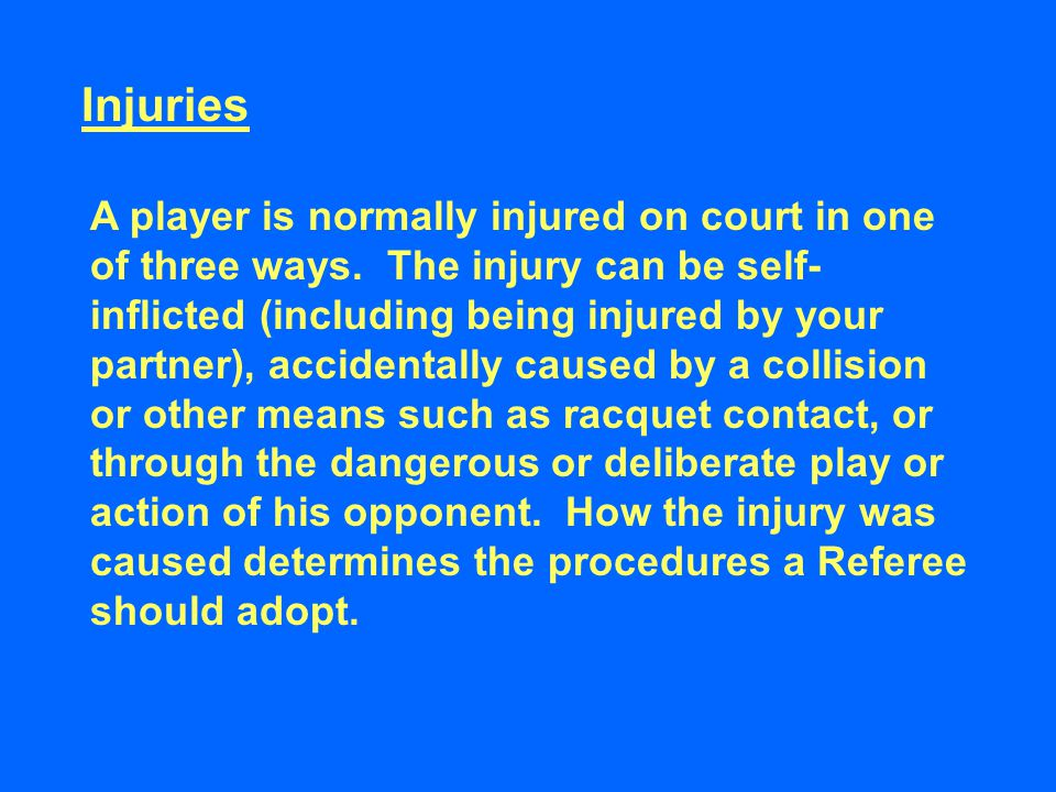 Injuries A player is normally injured on court in one of three ways.