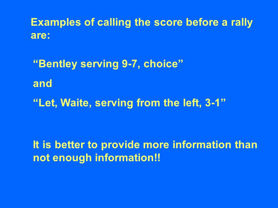 Bentley serving 9-7, choice and Let, Waite, serving from the left, 3-1 It is better to provide more information than not enough information!.