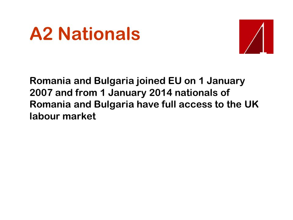 A2 Nationals Romania and Bulgaria joined EU on 1 January 2007 and from 1 January 2014 nationals of Romania and Bulgaria have full access to the UK lab