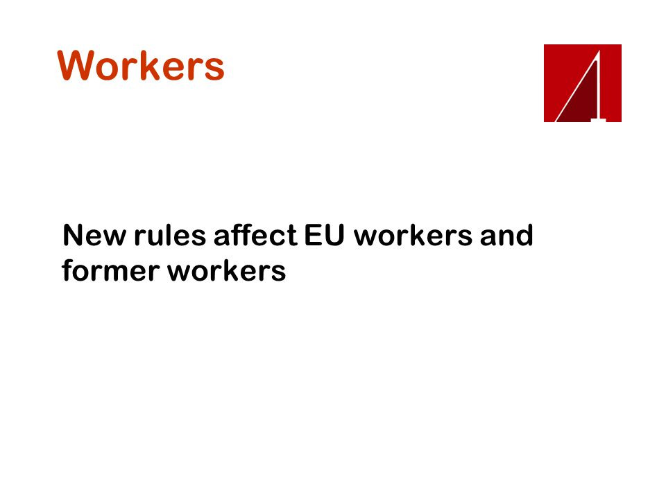 Workers New rules affect EU workers and former workers