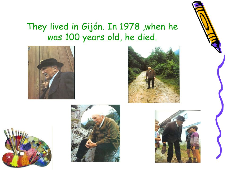 They lived in Gijón. In 1978,when he was 100 years old, he died.
