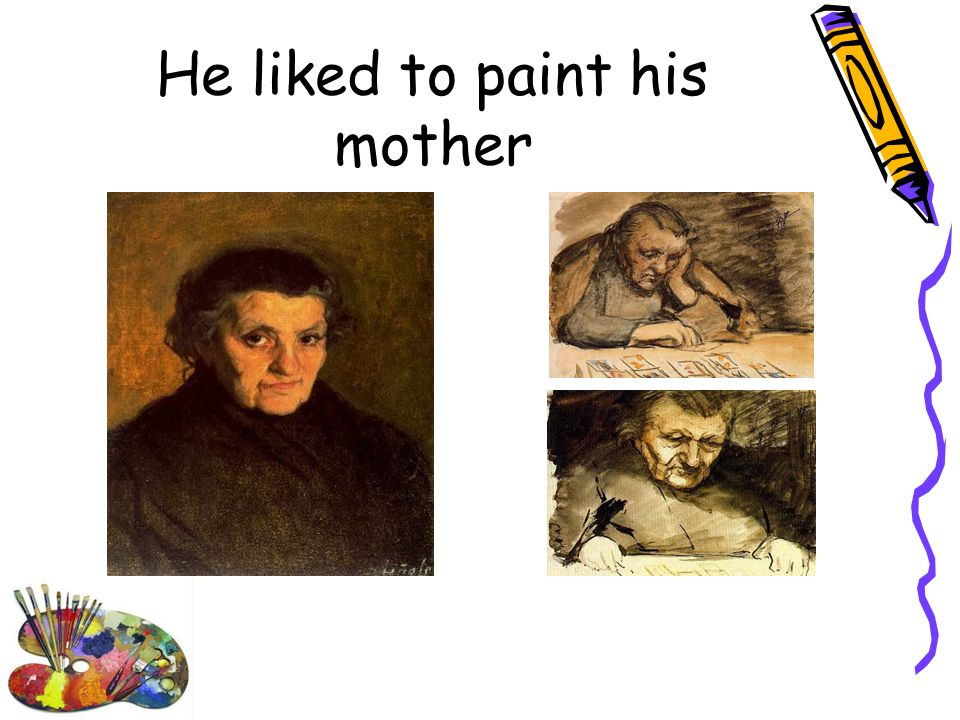 He liked to paint his mother