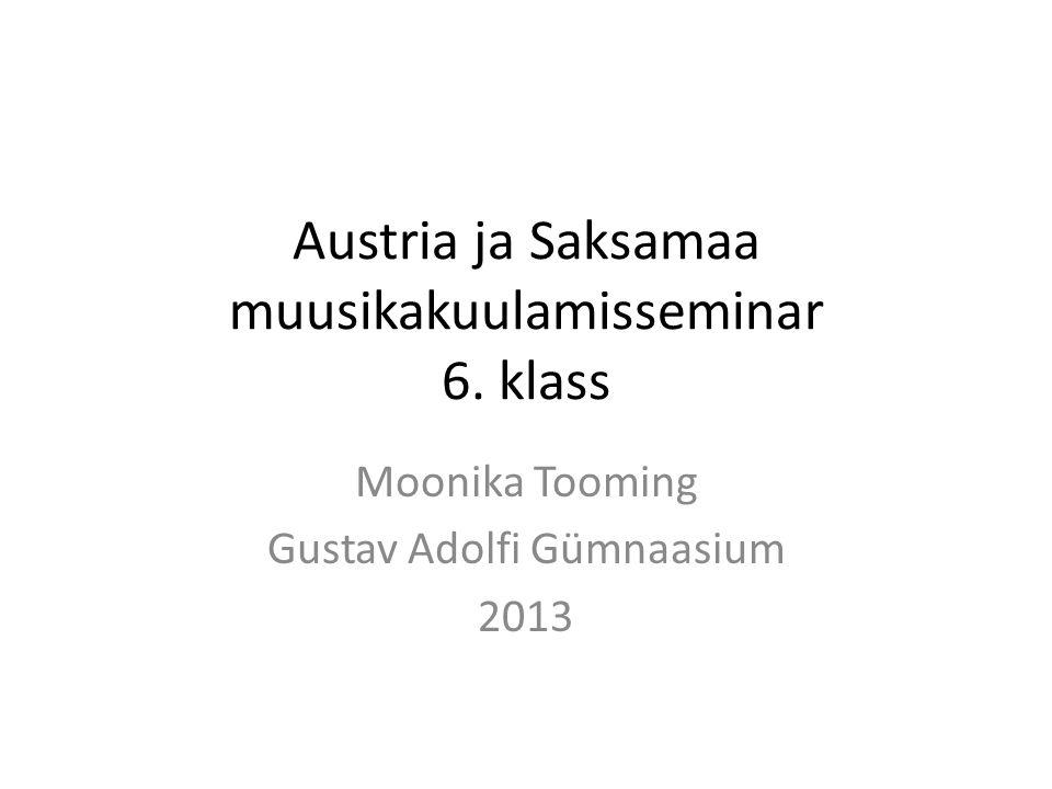 Austria ja Saksamaa muusikakuulamisseminar 6. klass Moonika Tooming Gustav Adolfi Gümnaasium 2013
