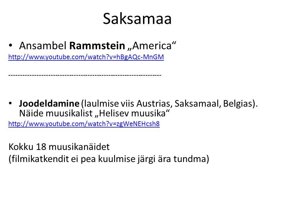 "Saksamaa Ansambel Rammstein ""America http://www.youtube.com/watch v=hBgAQc-MnGM ------------------------------------------------------------------ Joodeldamine (laulmise viis Austrias, Saksamaal, Belgias)."