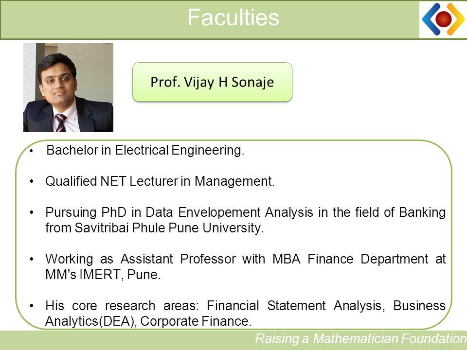 11 Faculties Prof. Vijay H Sonaje Bachelor in Electrical Engineering.
