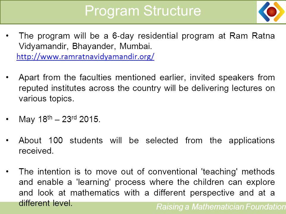 Program Structure Raising a Mathematician Foundation The program will be a 6 ‐ day residential program at Ram Ratna Vidyamandir, Bhayander, Mumbai.