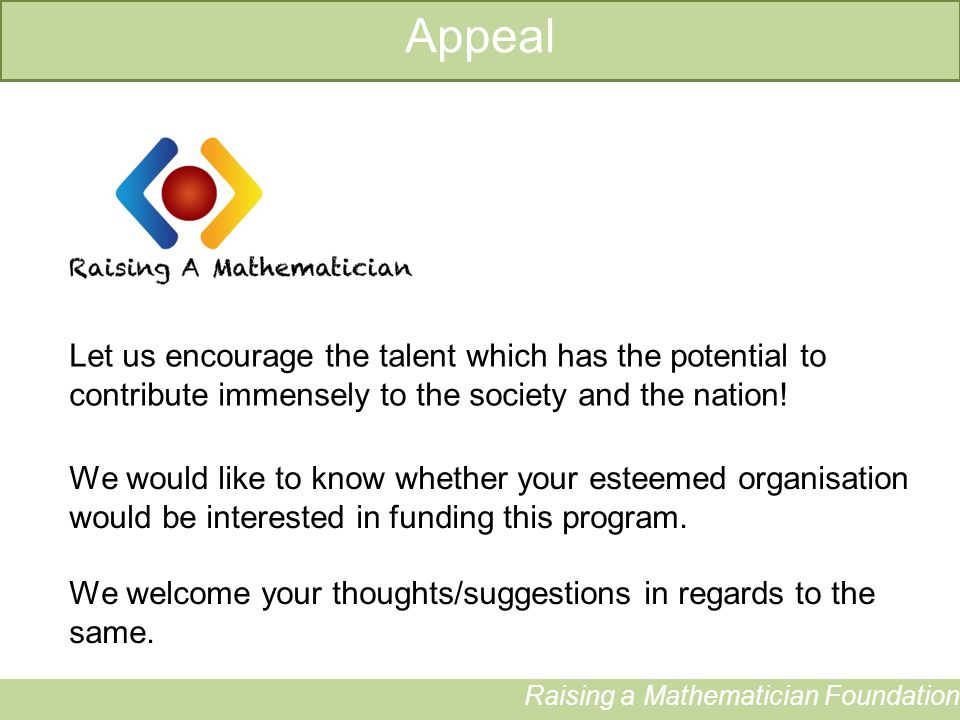 Raising a Mathematician Foundation Let us encourage the talent which has the potential to contribute immensely to the society and the nation.