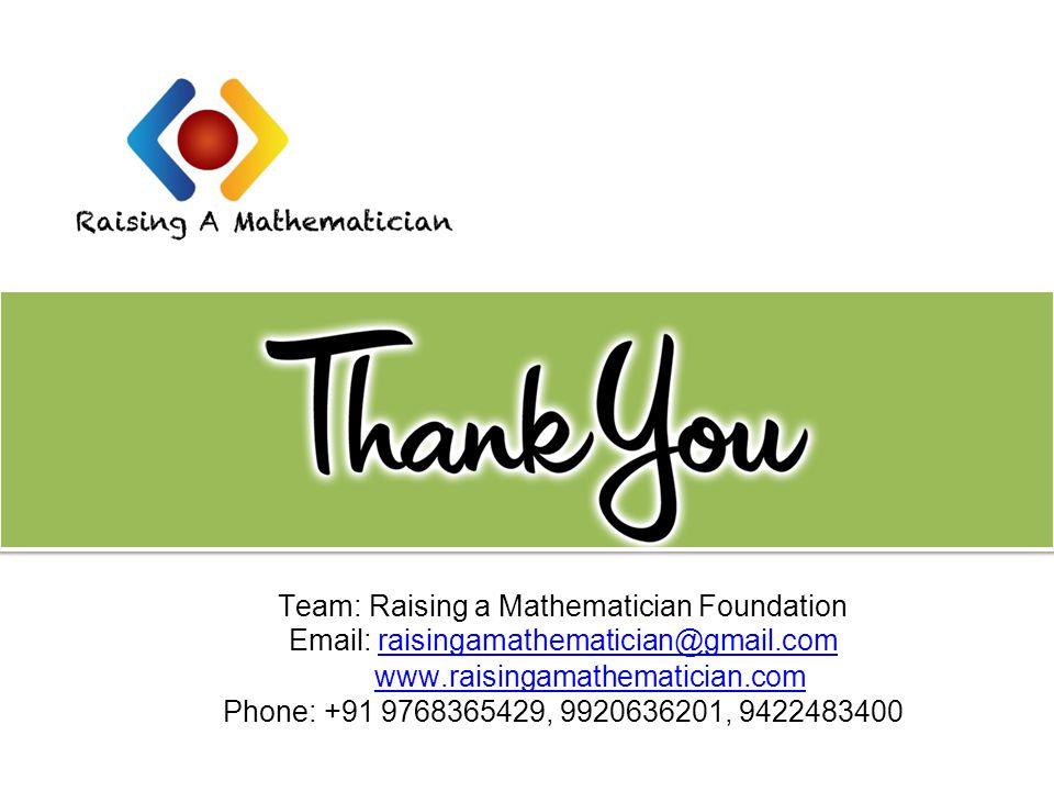 Team: Raising a Mathematician Foundation Email: raisingamathematician@gmail.com www.raisingamathematician.comraisingamathematician@gmail.com www.raisingamathematician.com Phone: +91 9768365429, 9920636201, 9422483400