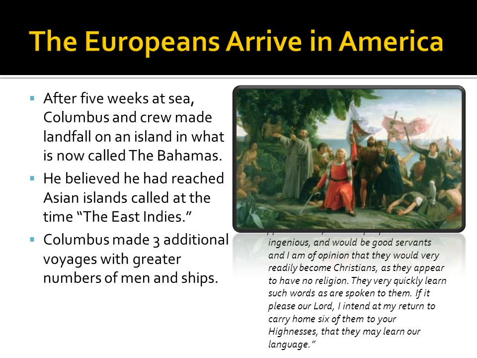  After five weeks at sea, Columbus and crew made landfall on an island in what is now called The Bahamas.