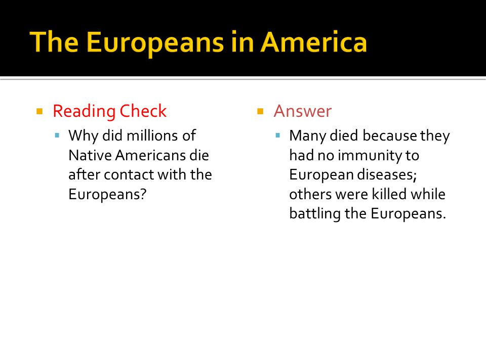  Reading Check  Why did millions of Native Americans die after contact with the Europeans.