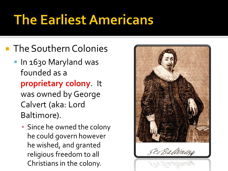  The Southern Colonies  In 1630 Maryland was founded as a proprietary colony.