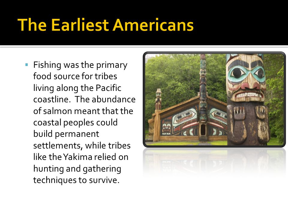  Fishing was the primary food source for tribes living along the Pacific coastline.