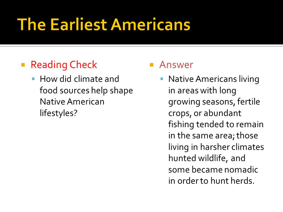  Reading Check  How did climate and food sources help shape Native American lifestyles.