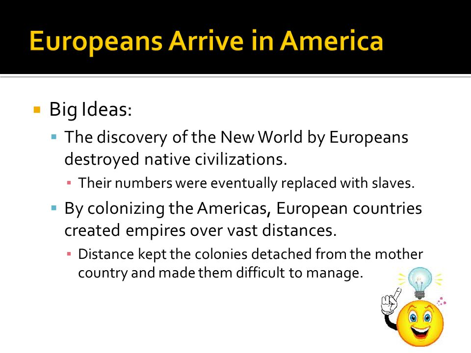  Big Ideas:  The discovery of the New World by Europeans destroyed native civilizations.