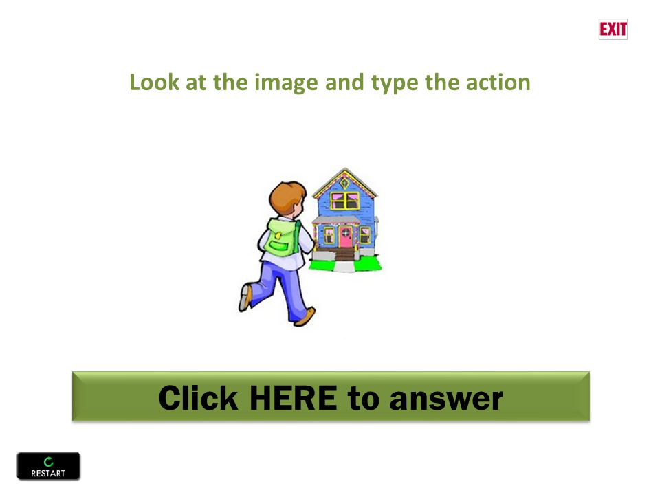Click HERE to answer Look at the image and type the action