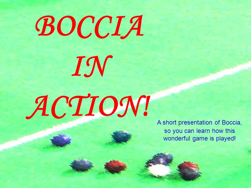 Boccia Boccia is played on a flat and smooth surface, such as a tiled or wood gymnasium floor.