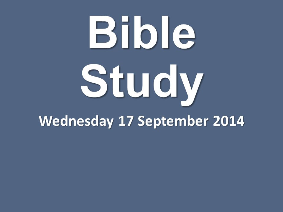 Bible Study Wednesday 17 September 2014