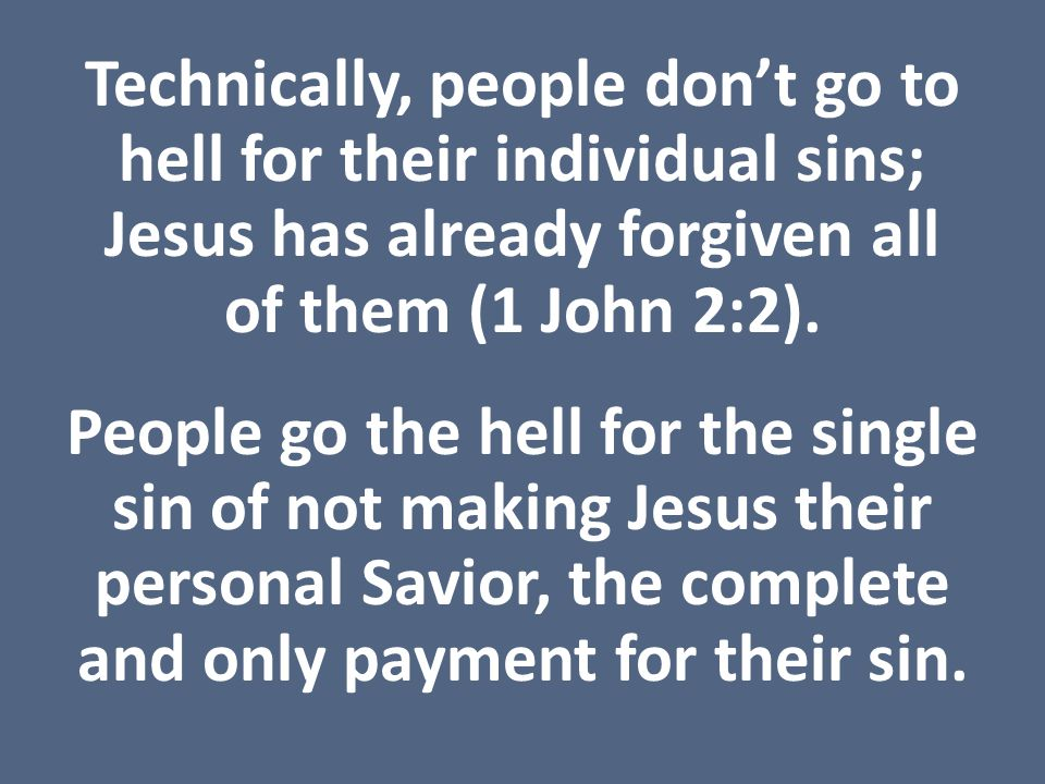 Technically, people don't go to hell for their individual sins; Jesus has already forgiven all of them (1 John 2:2).
