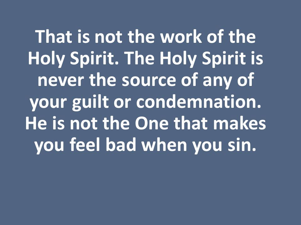 That is not the work of the Holy Spirit.
