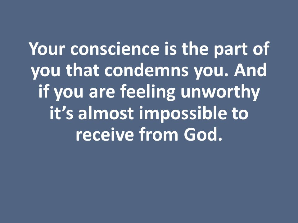Your conscience is the part of you that condemns you.