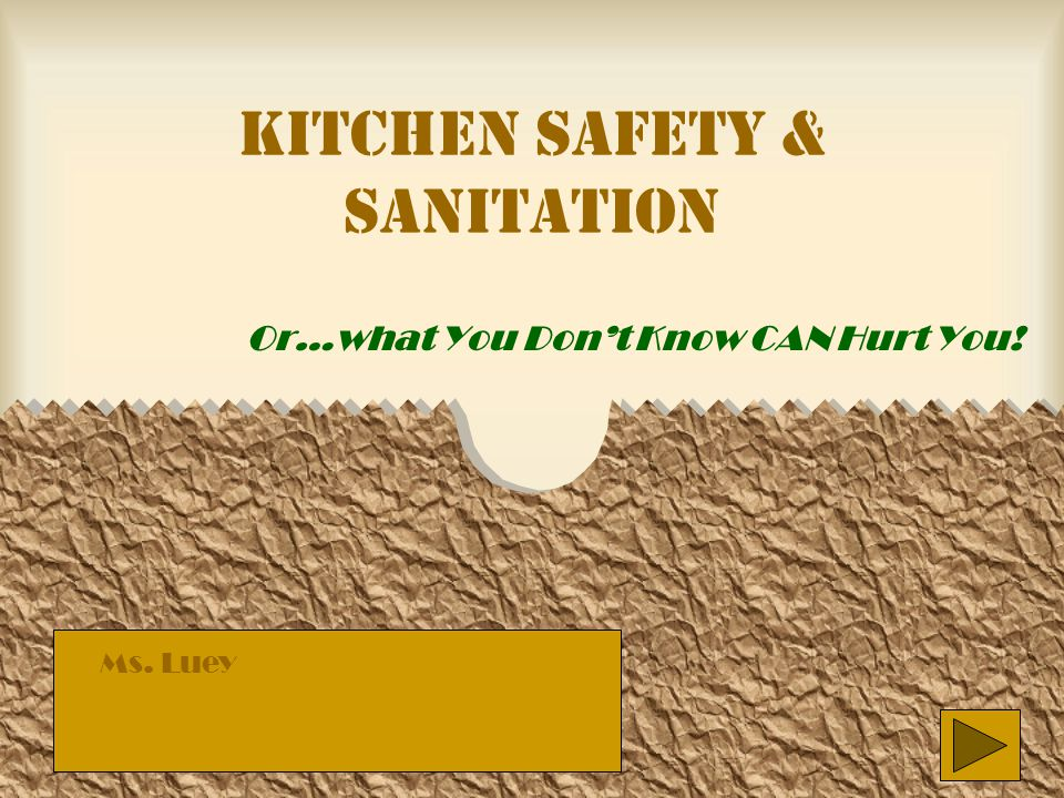 Kitchen Safety & Sanitation Or…what You Don't Know CAN Hurt You! Ms. Luey