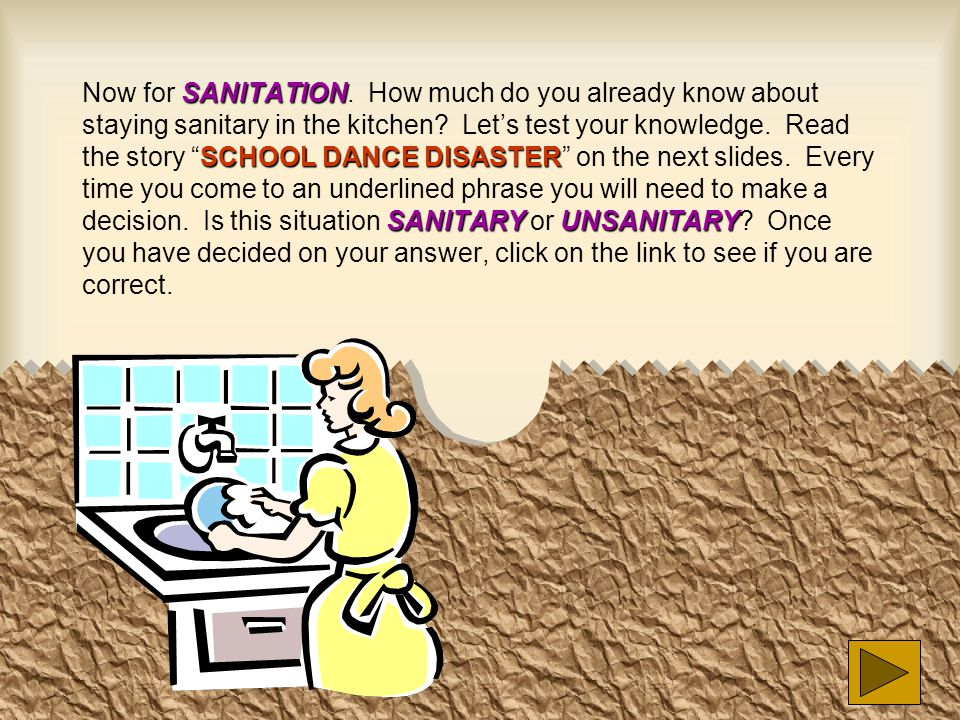 SANITATION SCHOOL DANCE DISASTER SANITARYUNSANITARY Now for SANITATION. How much do you already know about staying sanitary in the kitchen? Let's test