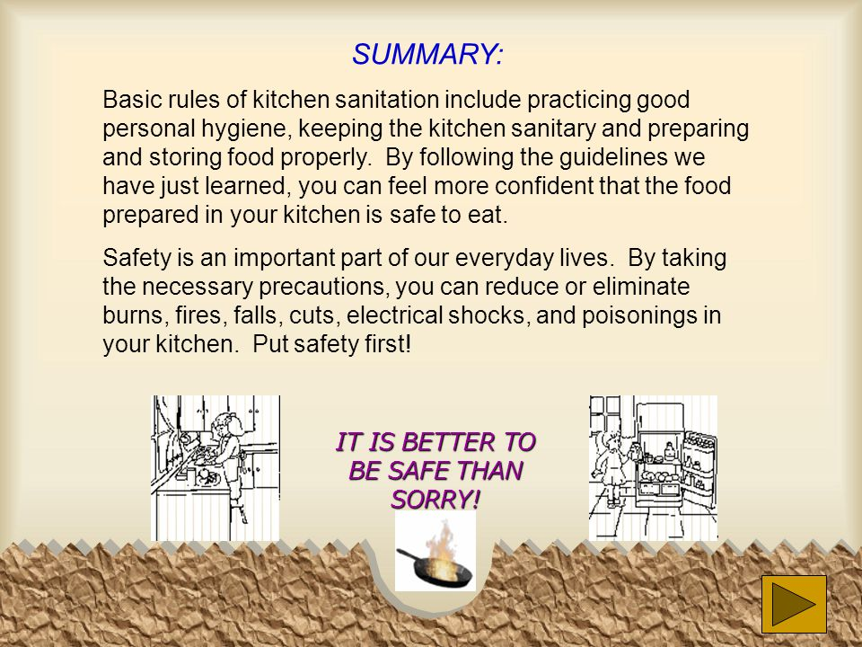 SUMMARY: Basic rules of kitchen sanitation include practicing good personal hygiene, keeping the kitchen sanitary and preparing and storing food prope