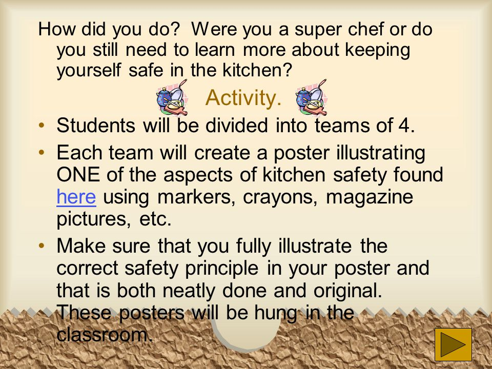 How did you do? Were you a super chef or do you still need to learn more about keeping yourself safe in the kitchen? Activity. Students will be divide