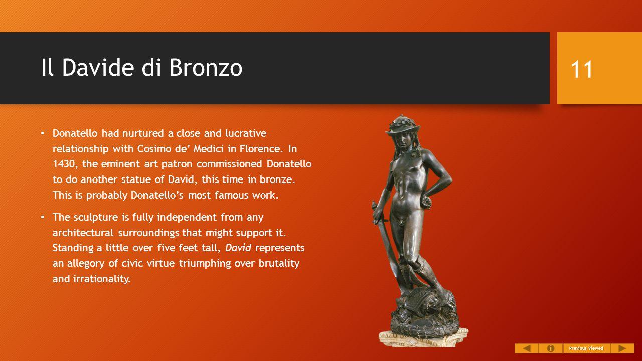 Il Davide di Bronzo Donatello had nurtured a close and lucrative relationship with Cosimo de' Medici in Florence.