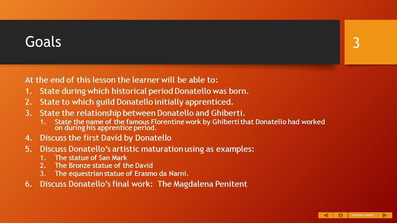 Goals At the end of this lesson the learner will be able to: 1.State during which historical period Donatello was born.