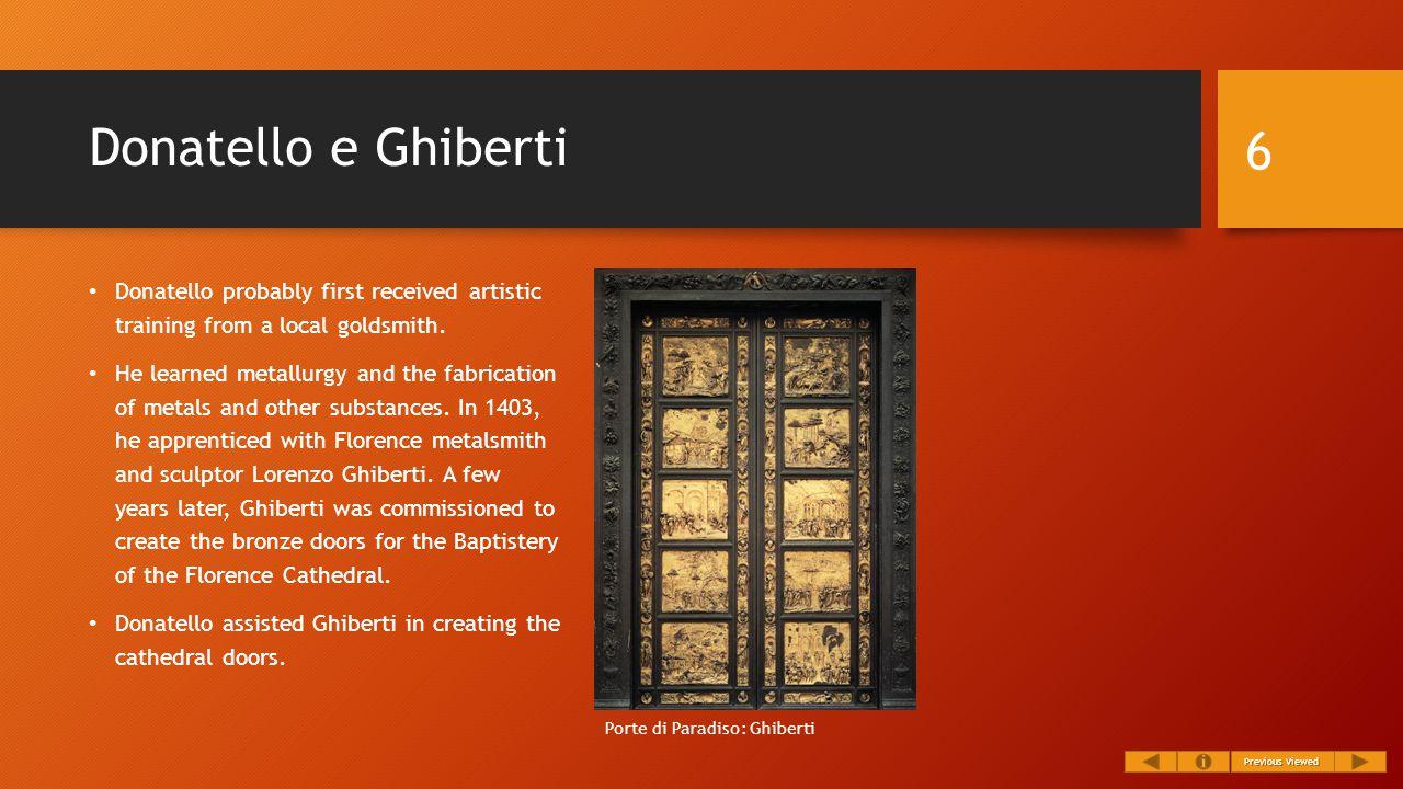 Donatello e Ghiberti Donatello probably first received artistic training from a local goldsmith.