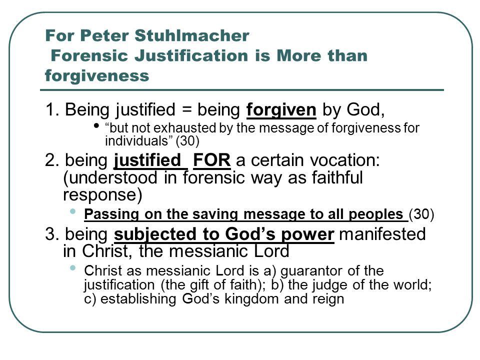 For Peter Stuhlmacher Forensic Justification is More than forgiveness 1.