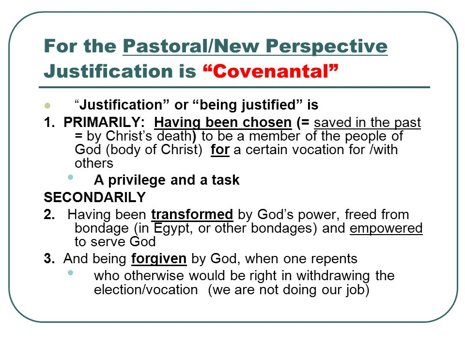 For the Pastoral/New Perspective Justification is Covenantal Justification or being justified is 1.