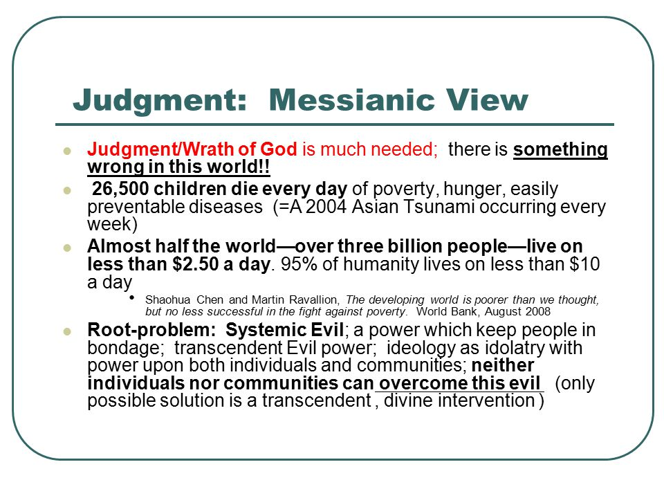 Judgment: Messianic View Judgment/Wrath of God is much needed; there is something wrong in this world!.