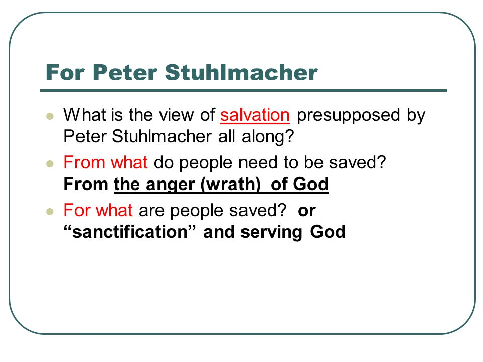 For Peter Stuhlmacher What is the view of salvation presupposed by Peter Stuhlmacher all along.
