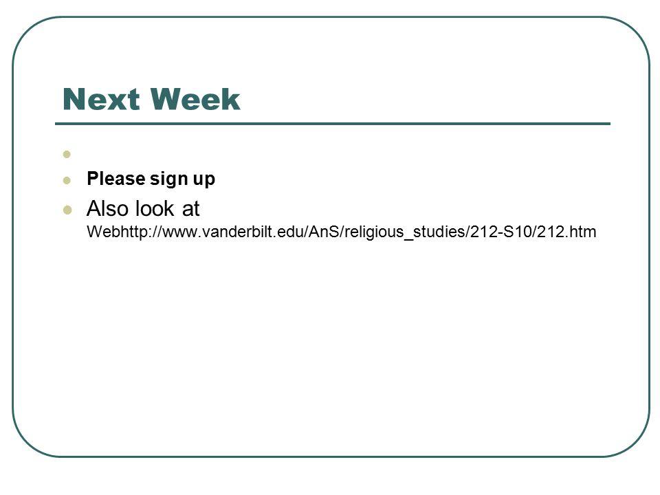 Next Week Please sign up Also look at Webhttp://www.vanderbilt.edu/AnS/religious_studies/212-S10/212.htm
