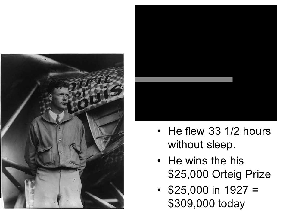 Lindbergh continued He flew 33 1/2 hours without sleep.