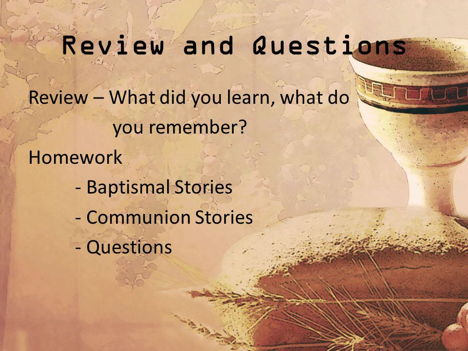Review and Questions Review – What did you learn, what do you remember.