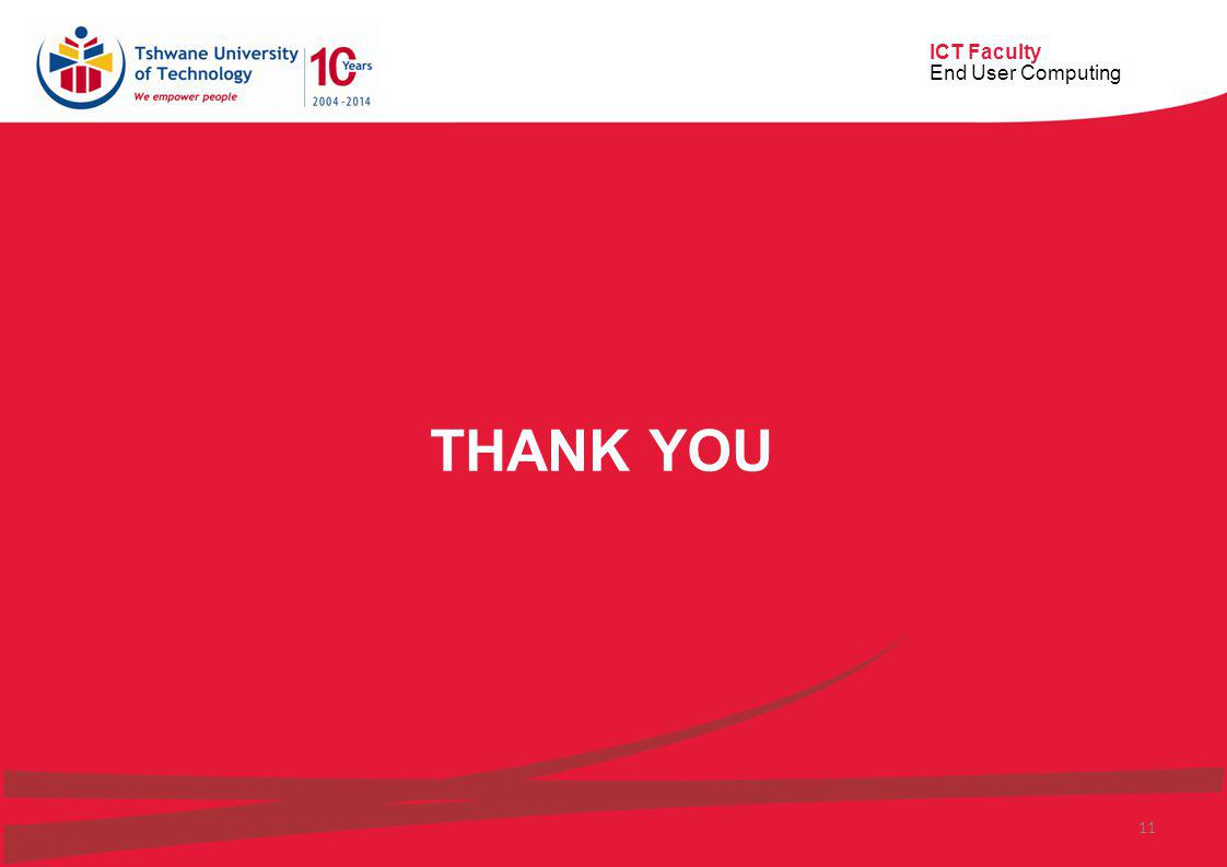 ICT Faculty End User Computing 11 THANK YOU